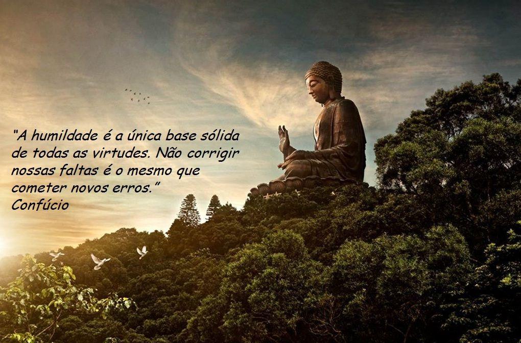 A humildade é a única base sólida... ( Confúcio )