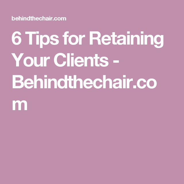6 Tips for Retaining Your Clients - Behindthechair.com