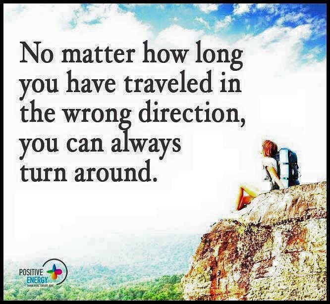 No matter how long you have traveled in the wrong direction you can always turn around. #positiveenergyplus by positiveenergy_plus