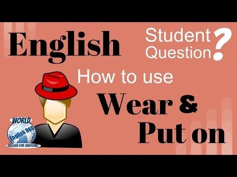 How To Use Wear And Put On English Verbs Video More World English Blog This Or That Questions English Verbs English As A Second Language