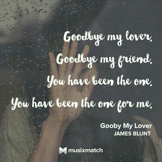 Goodbye My Lover James Blunt Music Lover Quote James Blunt Songs Goodbye My Friend