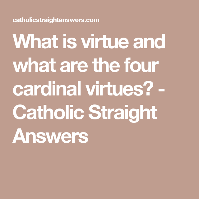 what is virtue and what are the four cardinal virtues catholic
