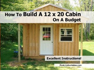 How To Build A 12 X 20 Cabin On A Budget Building A Cabin Diy Cabin Building A Shed