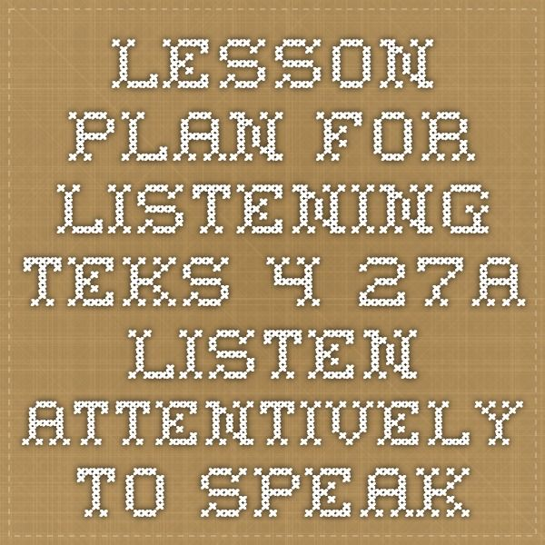 Lesson Plan for Listening- TEKS 4.27A  listen attentively to speakers, ask relevant questions, and make pertinent comments;