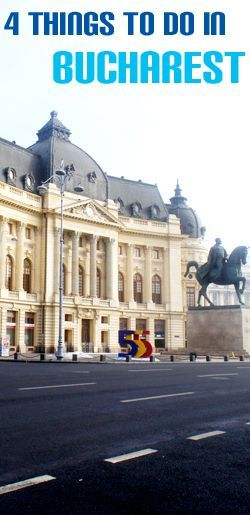 4 Things to do in Bucharest Romania