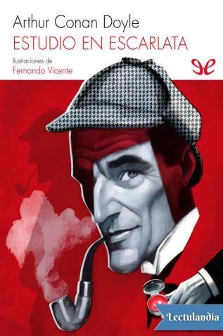 Publicada En 1887 Estudio En Escarlata Es La Primera Entrega De La Serie En La Que John H Watson Inicia Las Memo A Study In Scarlet Sherlock Sherlock Holmes