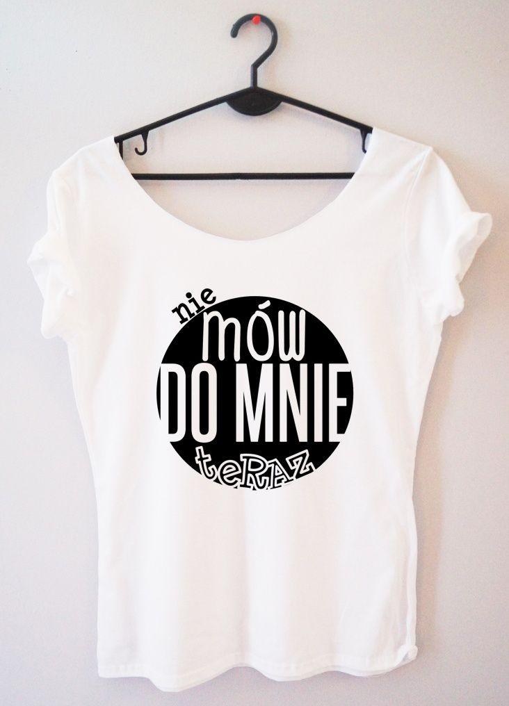 Prooriginal Bluzka Nie Mow Do Mnie Teraz Clothes Shirts Tops
