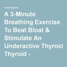 A 3-Minute Breathing Exercise To Beat Bloat & Stimulate An Underactive Thyroid - mindbodygreen.com
