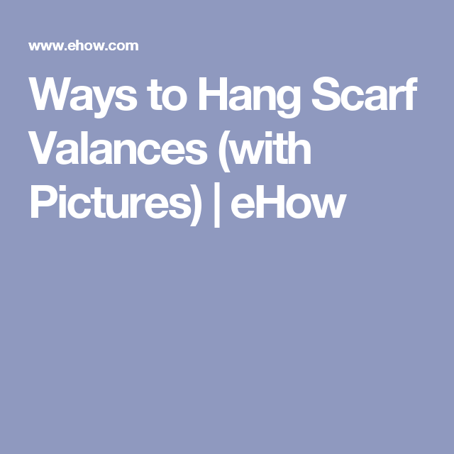 Ways to Hang Scarf Valances (with Pictures) | eHow