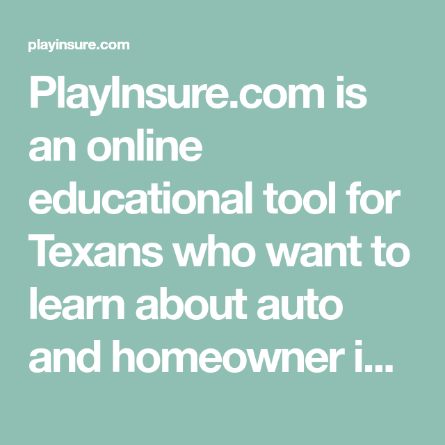 Playinsure Com Is An Online Educational Tool For Texans Who Want