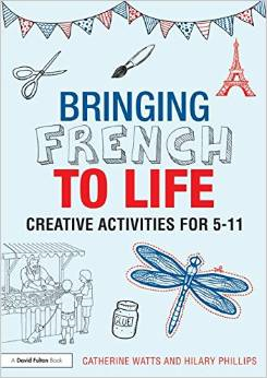 Bringing French to life: Creative activities for 5 - 11. (2015).