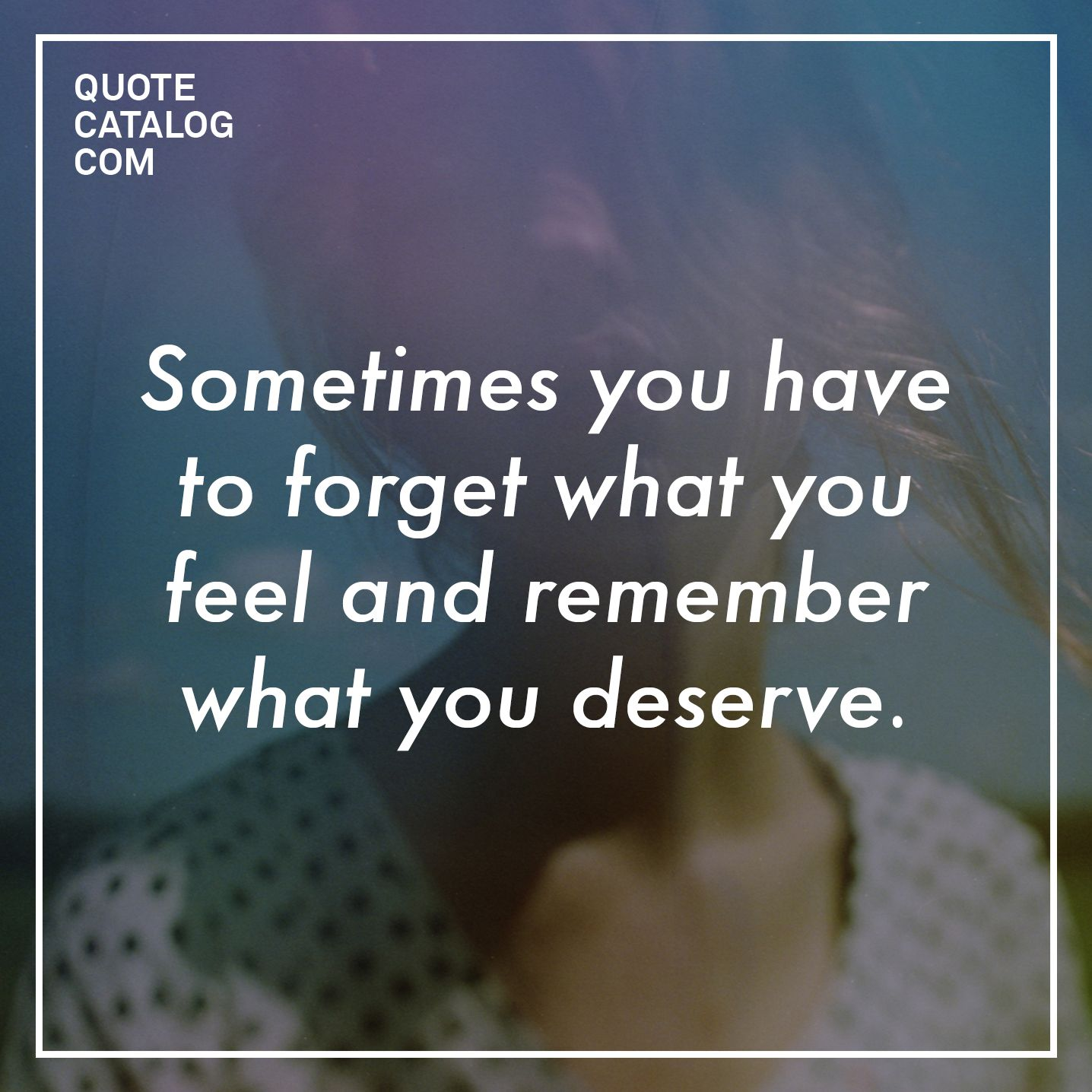 """Sometimes you have to forget what you feel and remember what you deserve.""  (photo via Nishe: https://www.instagram.com/nishediary/)"