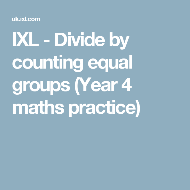 IXL - Divide by counting equal groups (Year 4 maths practice) | kids ...