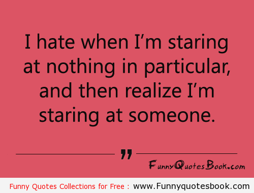 Famous Quotes About Staring Someone Funny Quotes Funny Words Quotes