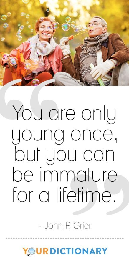 You Are Only Young Once But You Can Be Immature For A Lifetime