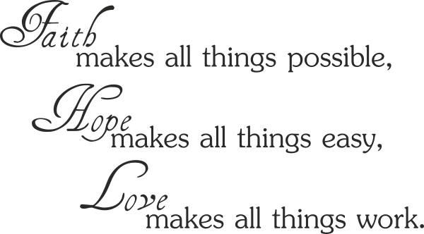 symbols of faith hope AND LOVE | Faith makes all things possible. Hope makes all things easy... [ID236 ...