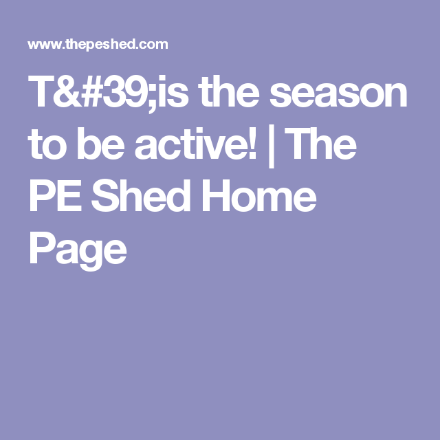 T'is the season to be active! | The PE Shed Home Page