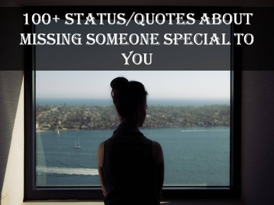Read Our Collection Of 100 Statusquotes About Missing Someone