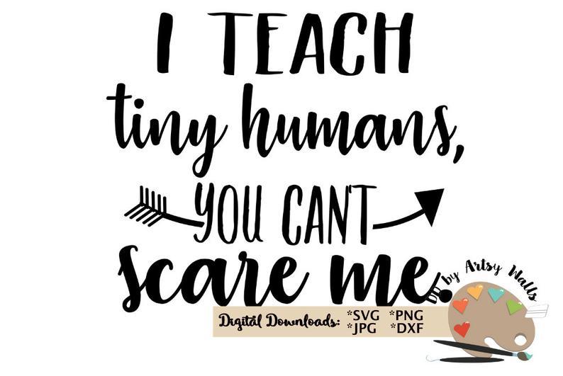 I teach tiny humans you can't scare me svg, I teach tiny