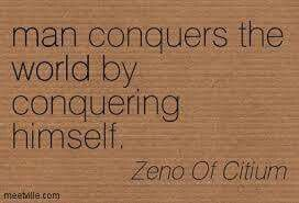 Man Conquers The World By Conquering Himself Zeno Of Citium Stoic Quotes Meditation Quotes History Quotes