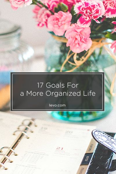 17 Ways To Have A More Organized Life Life Organization Organization Life