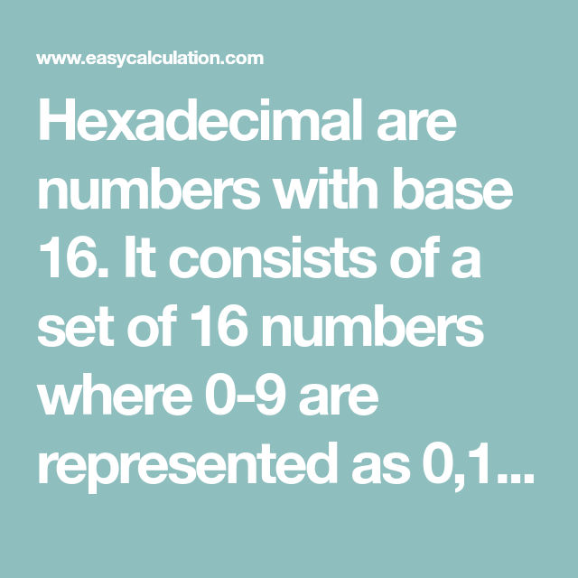 Hexadecimal are numbers with base 16  It consists of a set
