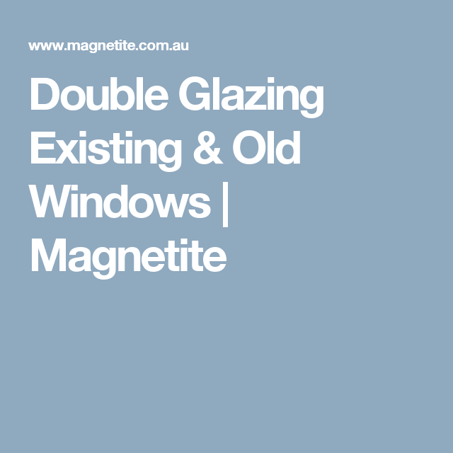 Double Glazing Existing Old Windows Magnetite Double Glazing Windows Old Windows