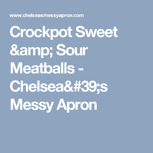 Crockpot Sweet & Sour Meatballs - Chelsea's Messy Apron