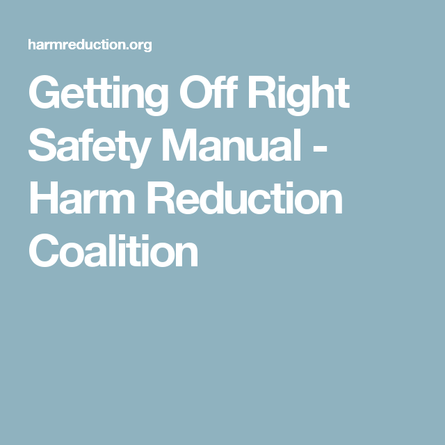 Getting Off Right Safety Manual  Harm Reduction Coalition  Harm