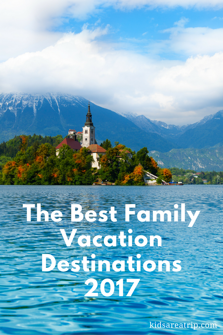 The Best Family Vacation Destinations 2017