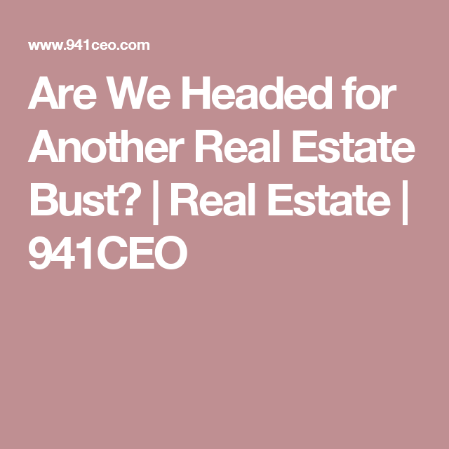 Are We Headed for Another Real Estate Bust? | Real Estate | 941CEO