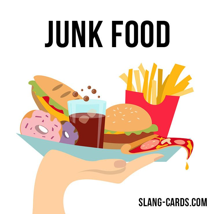 Hello our slang term of the day is junk food which