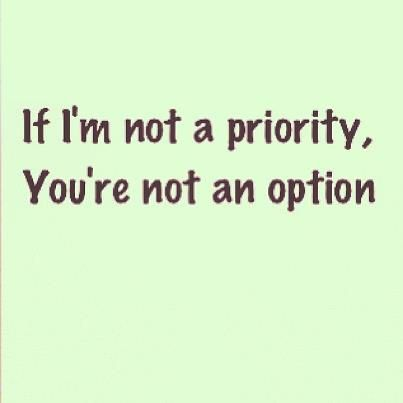If I M Not A Priority You Re Not An Option Funny Quotes True Words Words Quotes