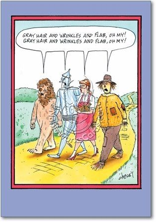 Gray Hair And Wrinkles And Flab Oh My Gray Hair And Wrinkles And Flab Oh My Funny Cartoons Funny Tom Senior Humor