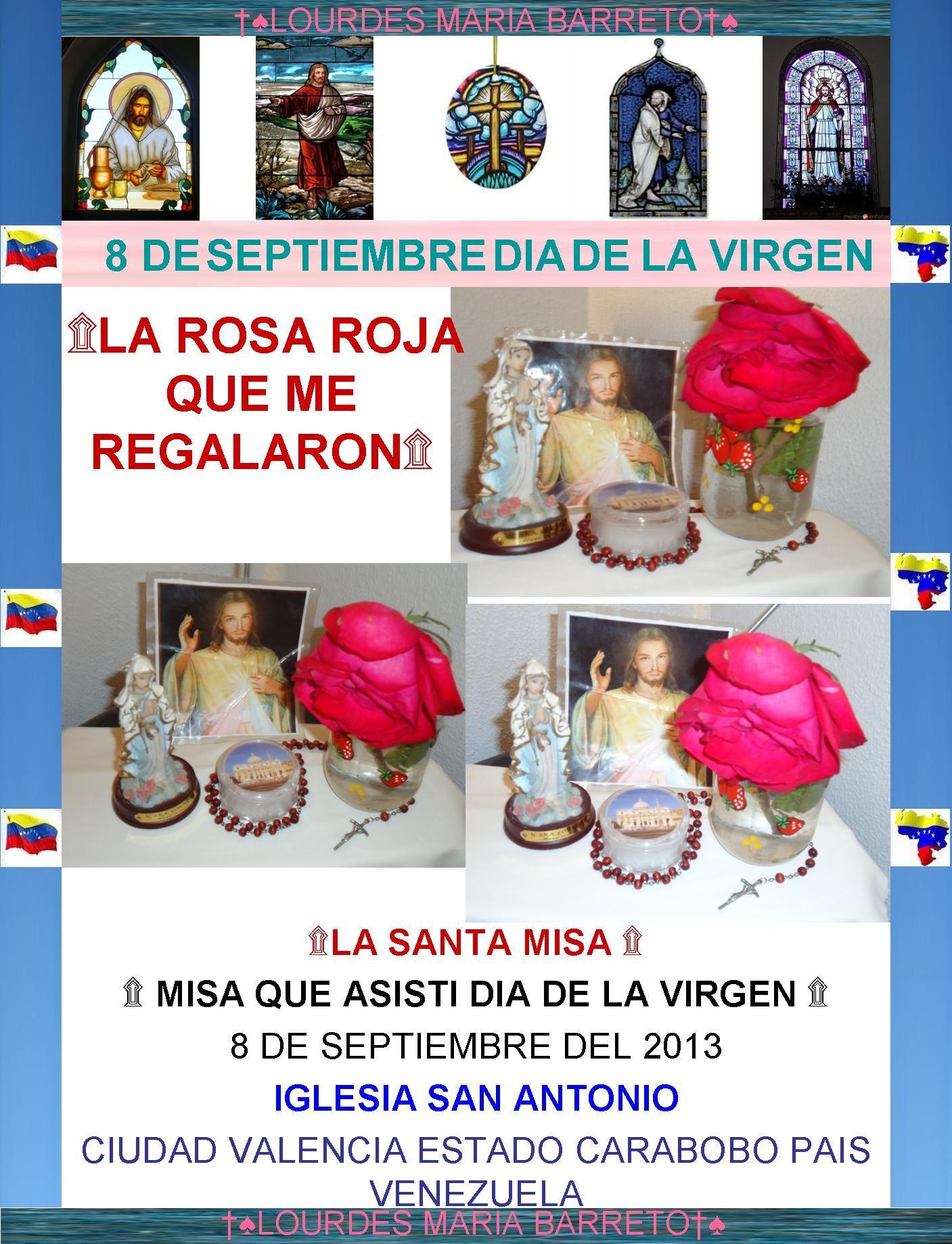 LA ROSA ROJA QUE ME DIERON .MISA QUE ASISTI EL 8 DE SEPTIEMBRE LA CELEBRACION DE LA NATIVIDAD DE LA VIRGEN.  PARTE VII. CIUDAD VALENCIA, ESTADO CARABOBO,PAIS VENEZUELA. +♠LOURDES MARIA BARRETO+♠