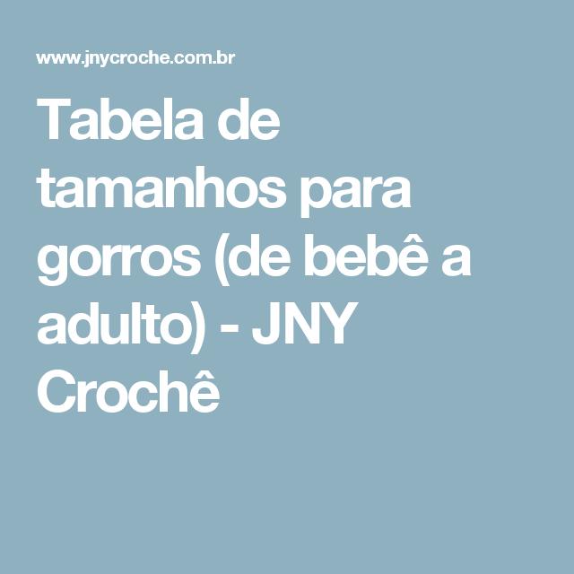 Tabela de tamanhos para gorros (de bebê a adulto) - JNY Crochê ... a6304ff6645