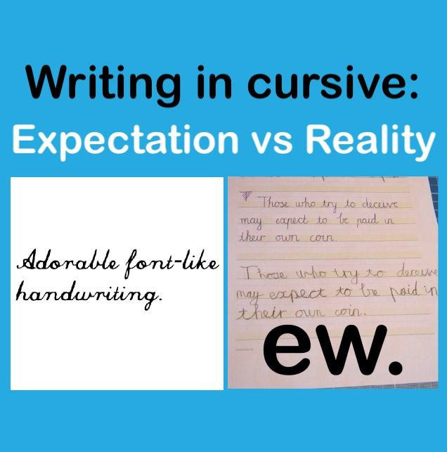 Writing in cursive: Expectations vs Reality :P
