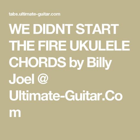 We Didnt Start The Fire Ukulele Chords By Billy Joel Ultimate
