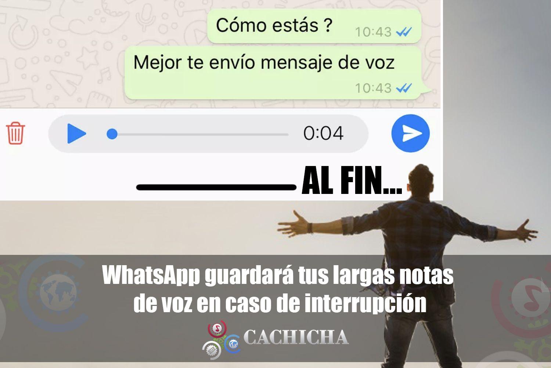 WhatsApp Guardará Tus Largas Notas De Voz En Caso De Interrupción