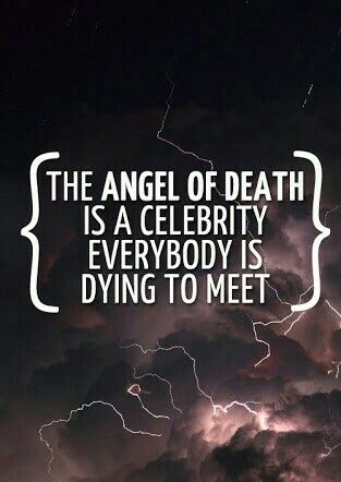 The angel of death is a celebrity everybody js dying to meet.