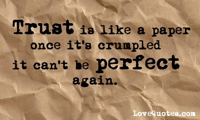 Charming Trust Is Like A Paper Once Itu0027s Crumpled It Canu0027t Be Perfect Again.   Love  Quotes   Http://www.lovequotes.com/trust Is Like A Paper/