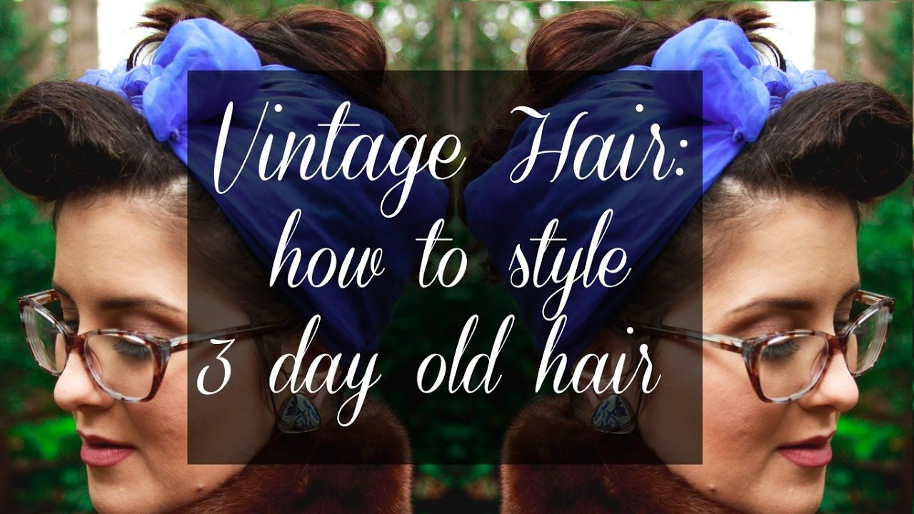 Vintage Hair How To Style 3 Day Old Hair In 2020 Vintage Hairstyles Hair Wet Set