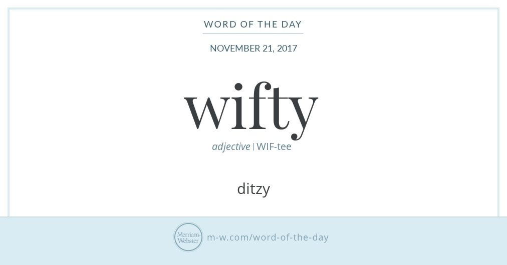 Wifty Is A Synonym Of Ditzy And Like Its Origins Remain Unknown The Earliest Print Evidence Goes Back To Early 20th Century