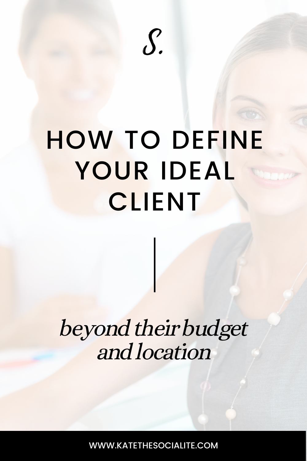How To Define Your Ideal Client Beyond Their Budget Location Kate The Socialite Ideal Client Budgeting Target Client