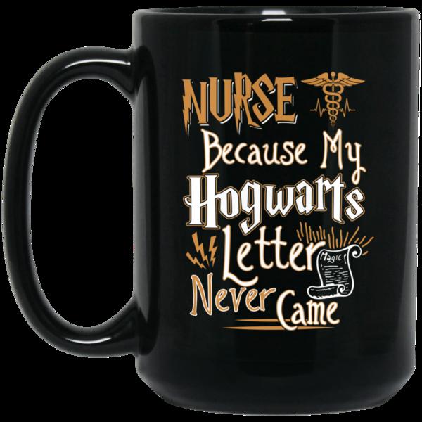 Because Nurse Harry My Mug Hogwarts Never Came Potter Letter Job SMVpUz