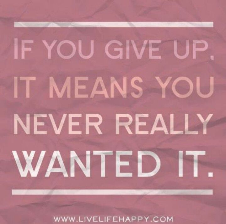 Just cuz today is a bad day don't give up all that you've worked so hard for.