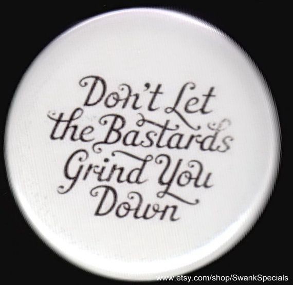 Don't Let the Bastards Grind You Down Pinback Button or   Etsy