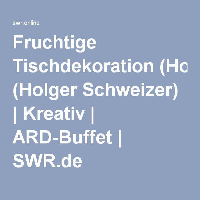 Holger Schweizer fruchtige tischdekoration holger schweizer kreativ ard buffet