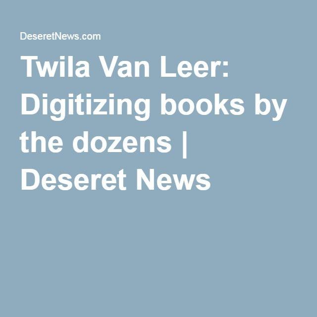 Twila Van Leer: Digitizing books by the dozens | Deseret News