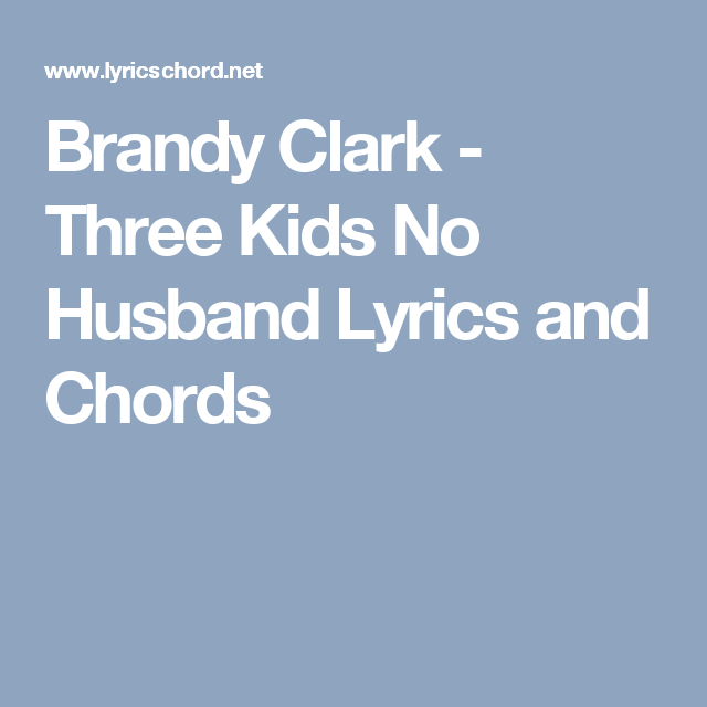 Brandy Clark Three Kids No Husband Lyrics And Chords Songs To